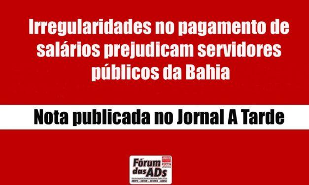 IRREGULARIDADES NO PAGAMENTO DE SALÁRIOS PREJUDICAM SERVIDORES PÚBLICOS DA BAHIA