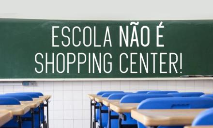 Escola não é um shopping center!