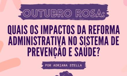 Quais os impactos da Reforma Administrativa no sistema de prevenção e saúde?   Por Adriana Stella